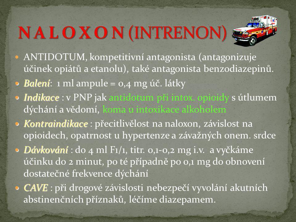 N A L O X O N (INTRENON) ANTIDOTUM, kompetitivní antagonista (antagonizuje účinek opiátů a etanolu), také antagonista benzodiazepinů.