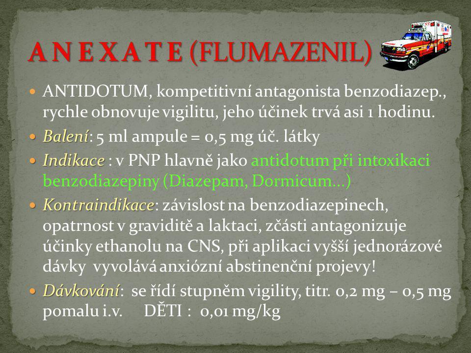 A N E X A T E (FLUMAZENIL) ANTIDOTUM, kompetitivní antagonista benzodiazep., rychle obnovuje vigilitu, jeho účinek trvá asi 1 hodinu.
