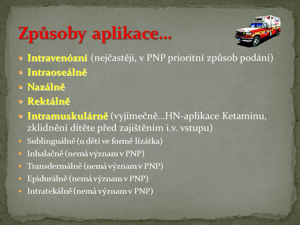 Způsoby aplikace… Intravenózní (nejčastěji, v PNP prioritní způsob podání) Intraoseálně. Nazálně.