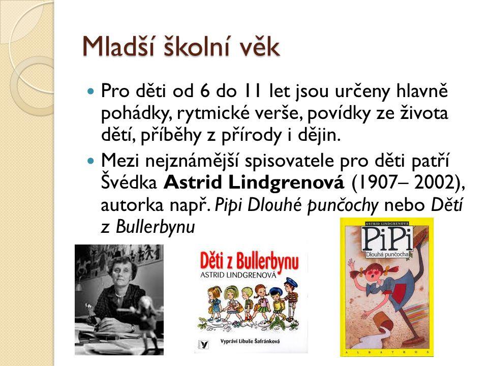 Mladší školní věk Pro děti od 6 do 11 let jsou určeny hlavně pohádky, rytmické verše, povídky ze života dětí, příběhy z přírody i dějin.