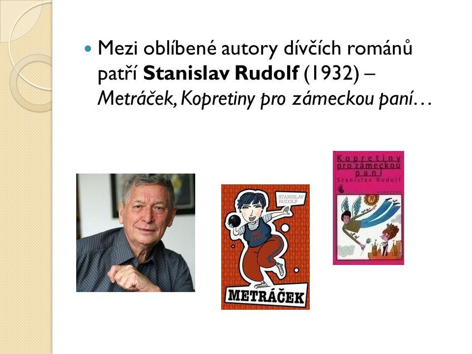 Mezi oblíbené autory dívčích románů patří Stanislav Rudolf (1932) – Metráček, Kopretiny pro zámeckou paní…