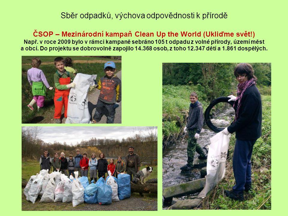 Sběr odpadků, výchova odpovědnosti k přírodě ČSOP – Mezinárodní kampaň Clean Up the World (Ukliďme svět!) Např.