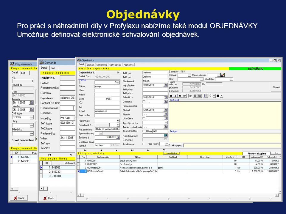 Objednávky Pro práci s náhradními díly v Profylaxu nabízíme také modul OBJEDNÁVKY.