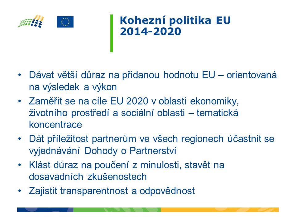 Kohezní politika EU 2014-2020 Dávat větší důraz na přidanou hodnotu EU – orientovaná na výsledek a výkon.