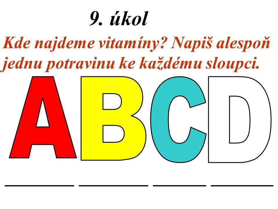 A B C D 9. úkol Kde najdeme vitamíny Napiš alespoň
