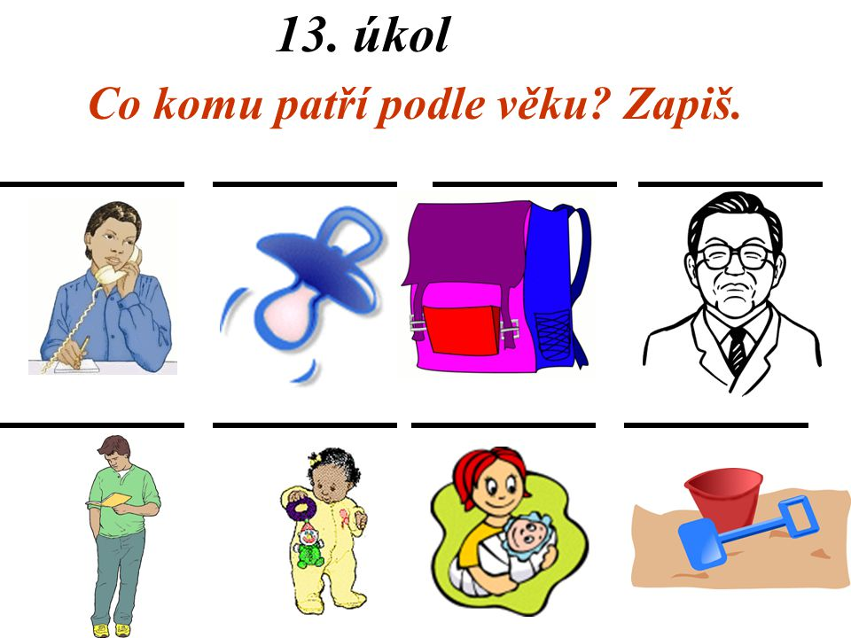 13. úkol Co komu patří podle věku Zapiš.