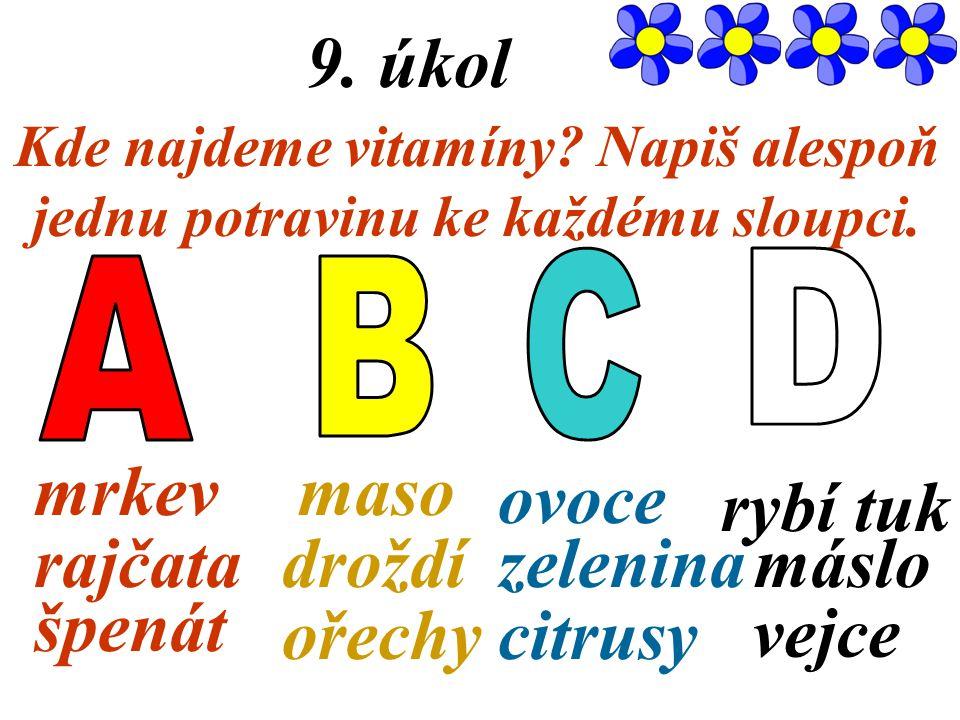 C D A B 9. úkol mrkev maso ovoce rybí tuk rajčata droždí zelenina