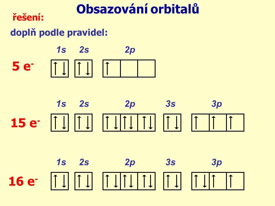 Obsazování orbitalů 5 e- 15 e- 16 e- řešení: doplň podle pravidel: