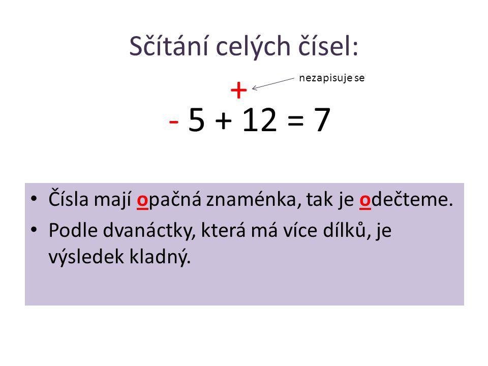 + - 5 + 12 = 7 Sčítání celých čísel: