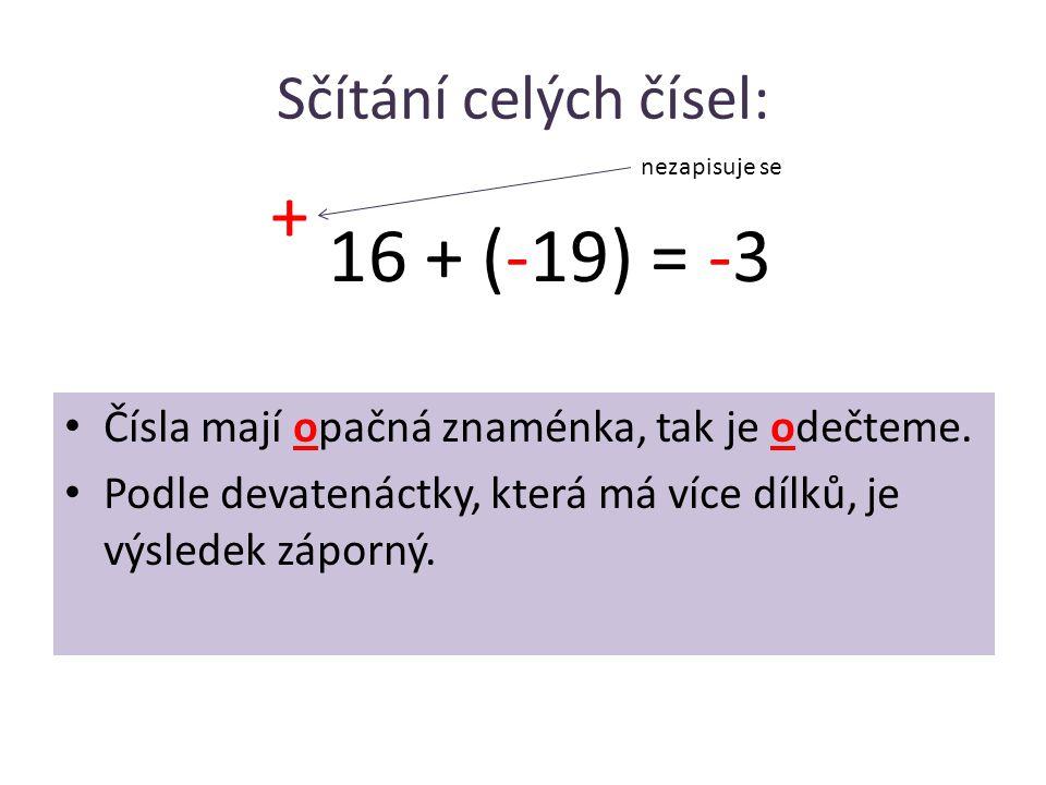 + 16 + (-19) = -3 Sčítání celých čísel: