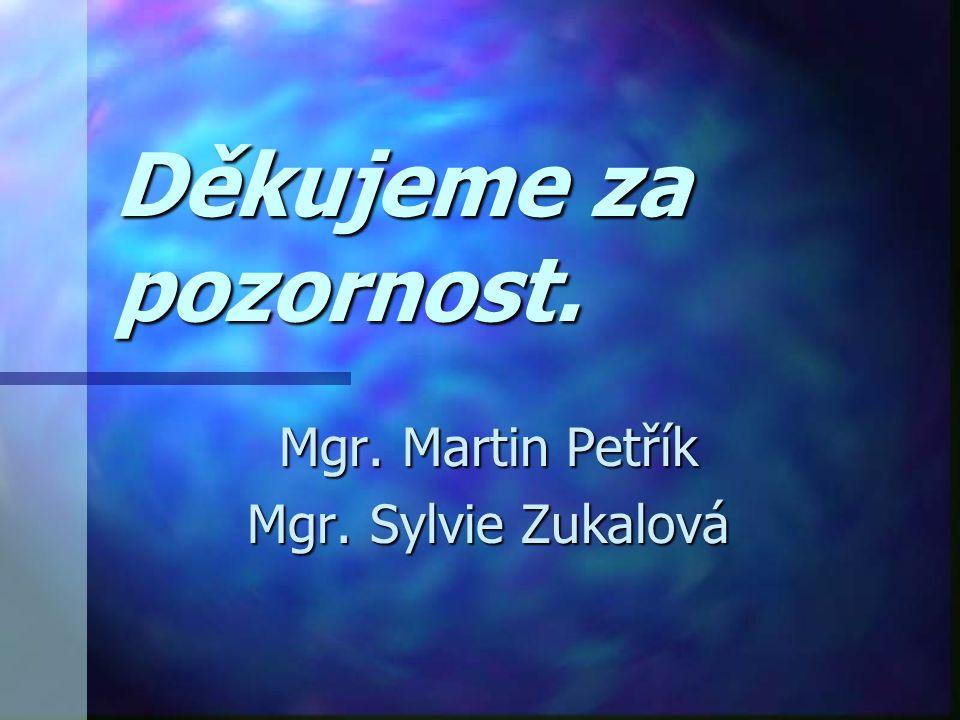 Mgr. Martin Petřík Mgr. Sylvie Zukalová