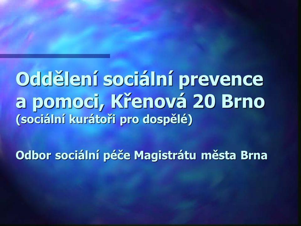 Oddělení sociální prevence a pomoci, Křenová 20 Brno (sociální kurátoři pro dospělé) Odbor sociální péče Magistrátu města Brna