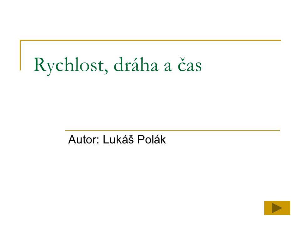 Rychlost, dráha a čas Autor: Lukáš Polák