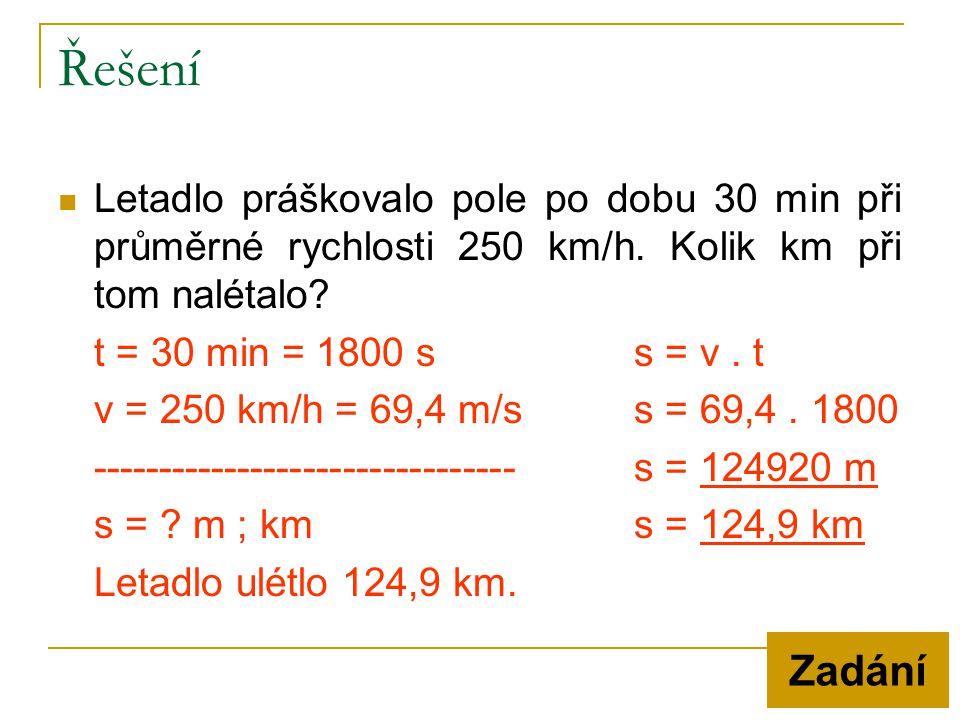 Řešení Letadlo práškovalo pole po dobu 30 min při průměrné rychlosti 250 km/h. Kolik km při tom nalétalo
