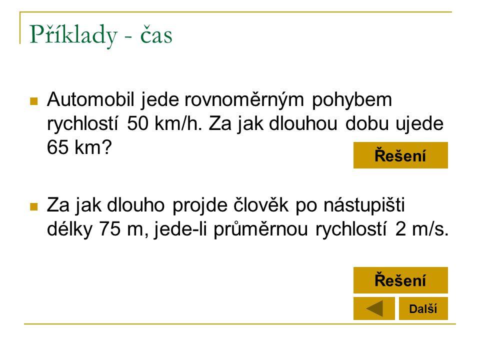 Příklady - čas Automobil jede rovnoměrným pohybem rychlostí 50 km/h. Za jak dlouhou dobu ujede 65 km