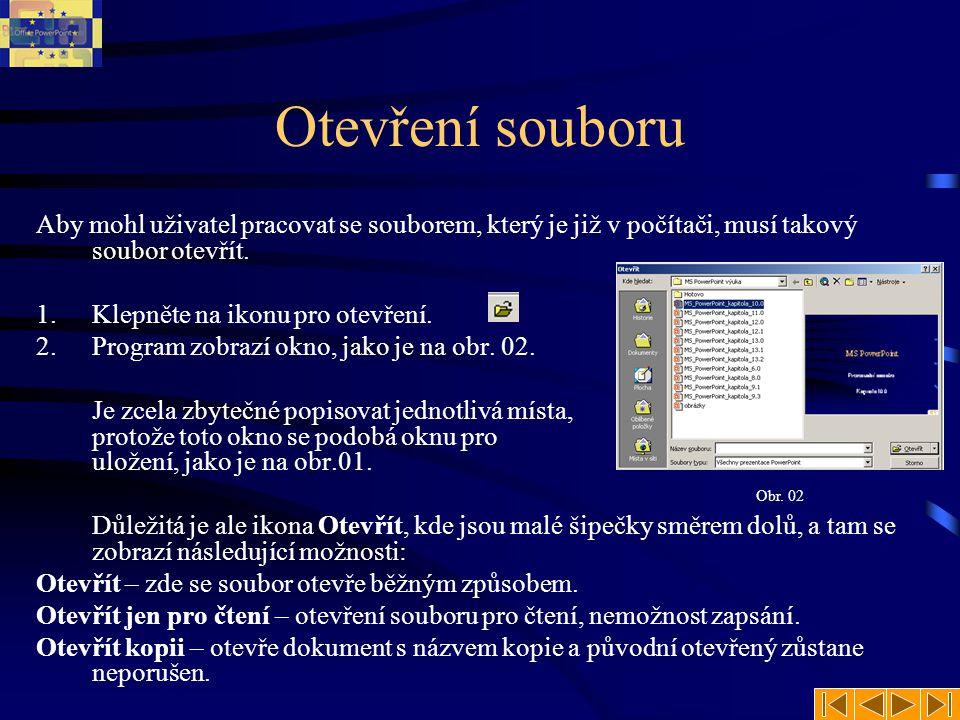 Otevření souboru Aby mohl uživatel pracovat se souborem, který je již v počítači, musí takový soubor otevřít.