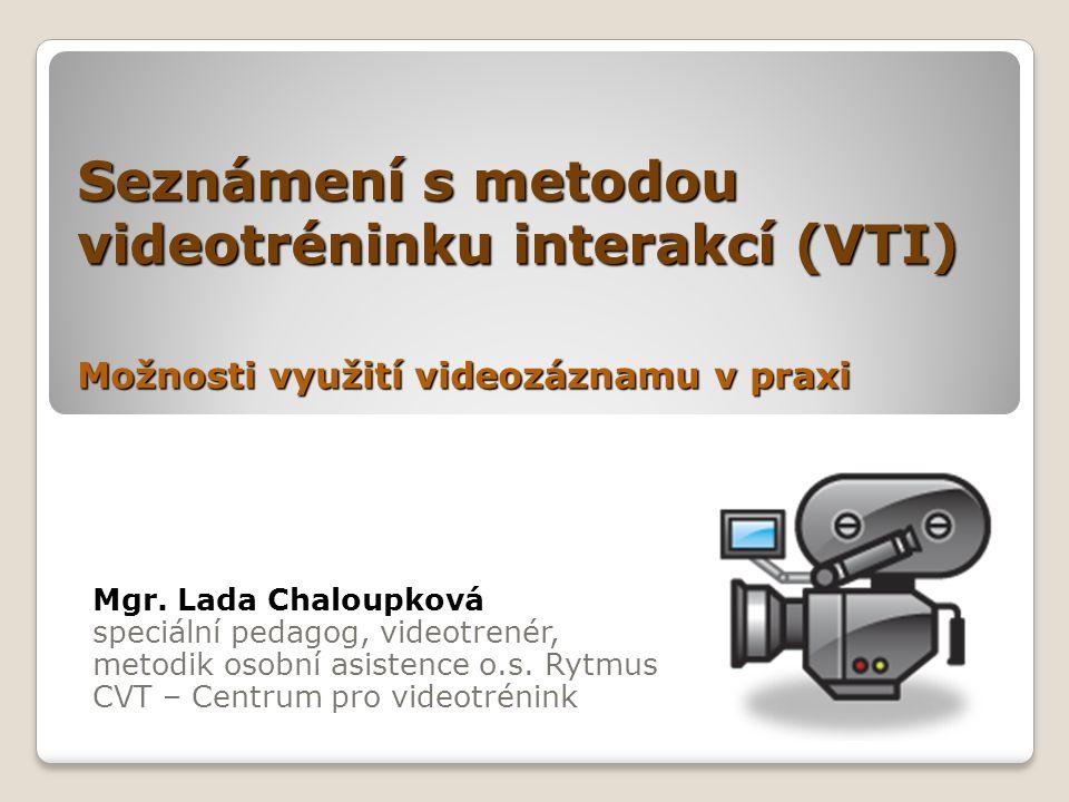 Seznámení s metodou videotréninku interakcí (VTI) Možnosti využití videozáznamu v praxi
