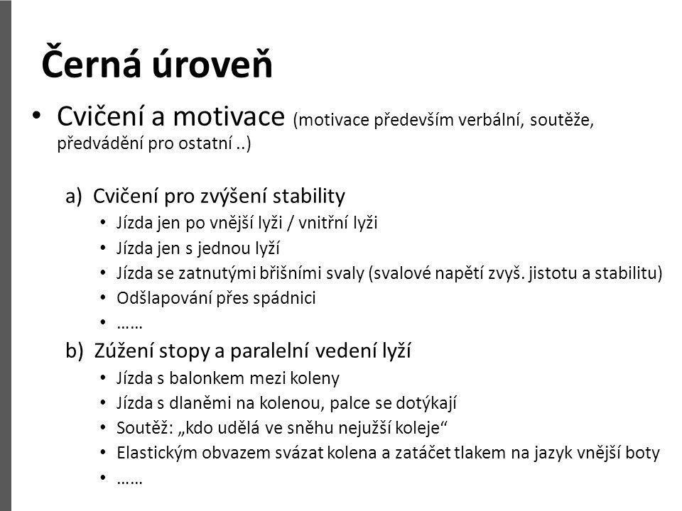 Černá úroveň Cvičení a motivace (motivace především verbální, soutěže, předvádění pro ostatní ..) a) Cvičení pro zvýšení stability.
