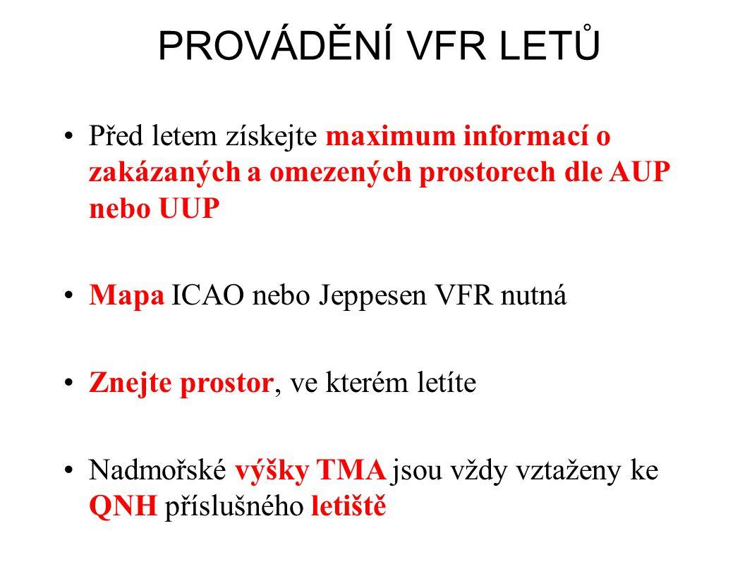 PROVÁDĚNÍ VFR LETŮ Před letem získejte maximum informací o zakázaných a omezených prostorech dle AUP nebo UUP.