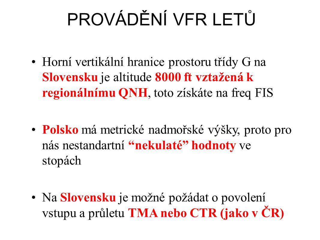 PROVÁDĚNÍ VFR LETŮ Horní vertikální hranice prostoru třídy G na Slovensku je altitude 8000 ft vztažená k regionálnímu QNH, toto získáte na freq FIS.