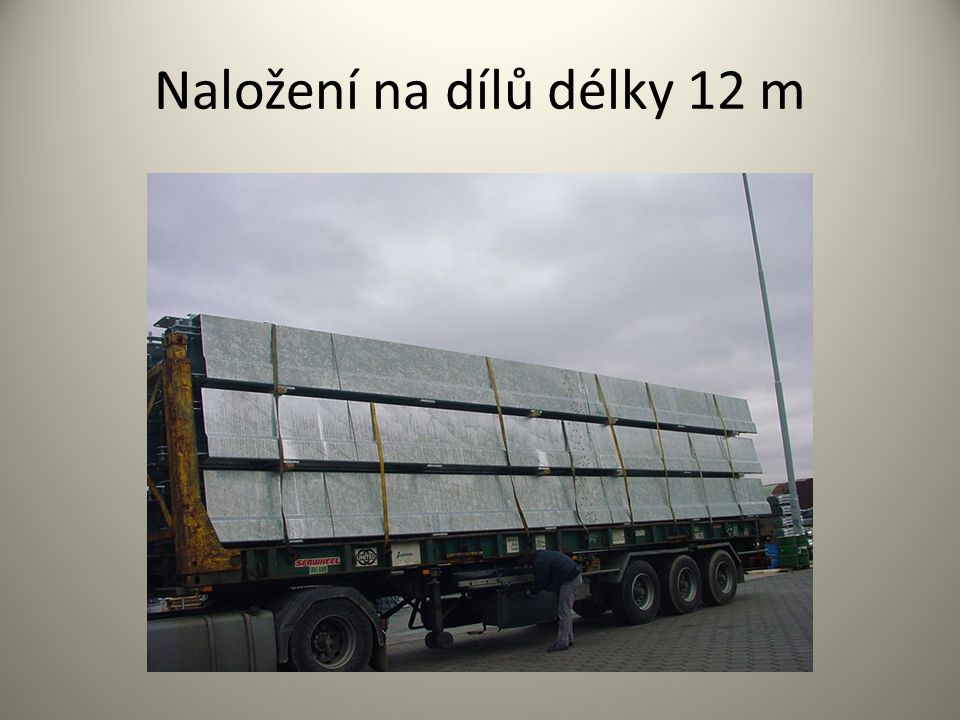 Naložení na dílů délky 12 m