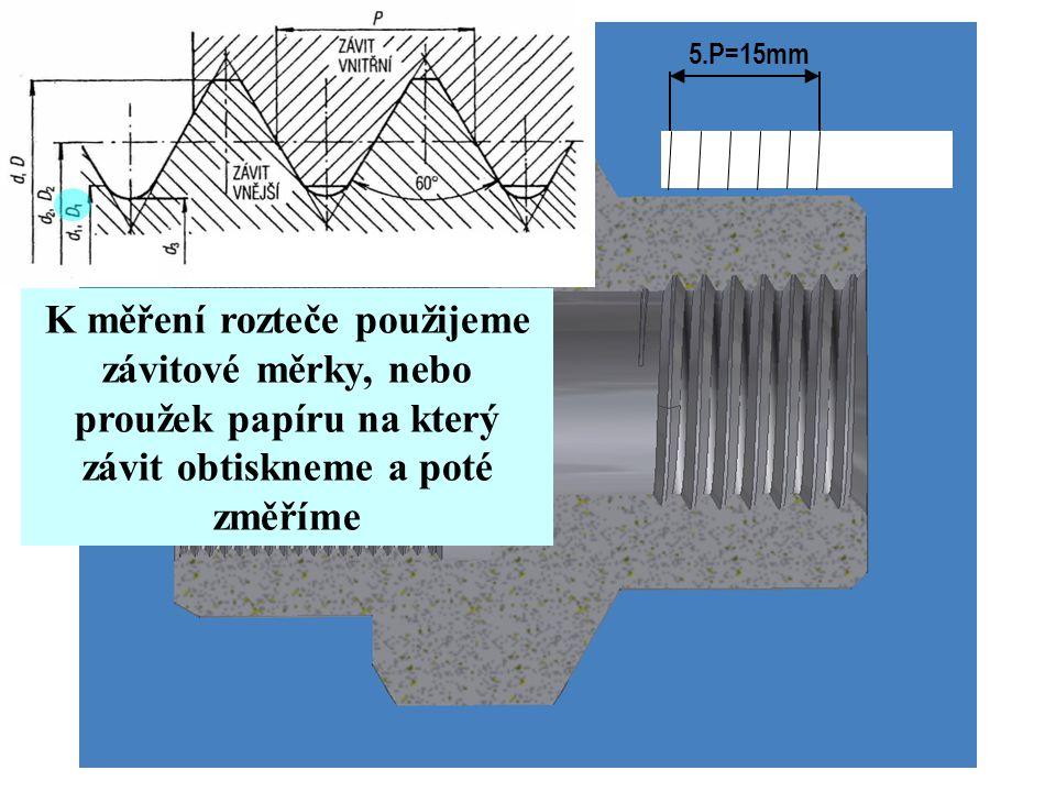 5.P=15mm K měření rozteče použijeme závitové měrky, nebo proužek papíru na který závit obtiskneme a poté změříme.