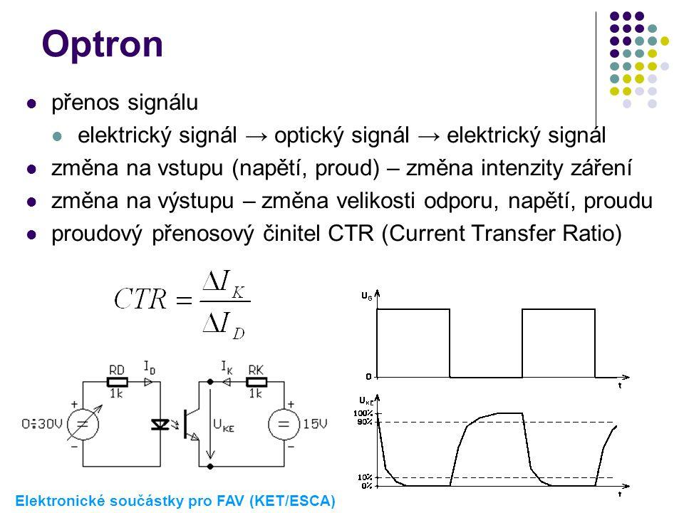 Optron přenos signálu. elektrický signál → optický signál → elektrický signál. změna na vstupu (napětí, proud) – změna intenzity záření.