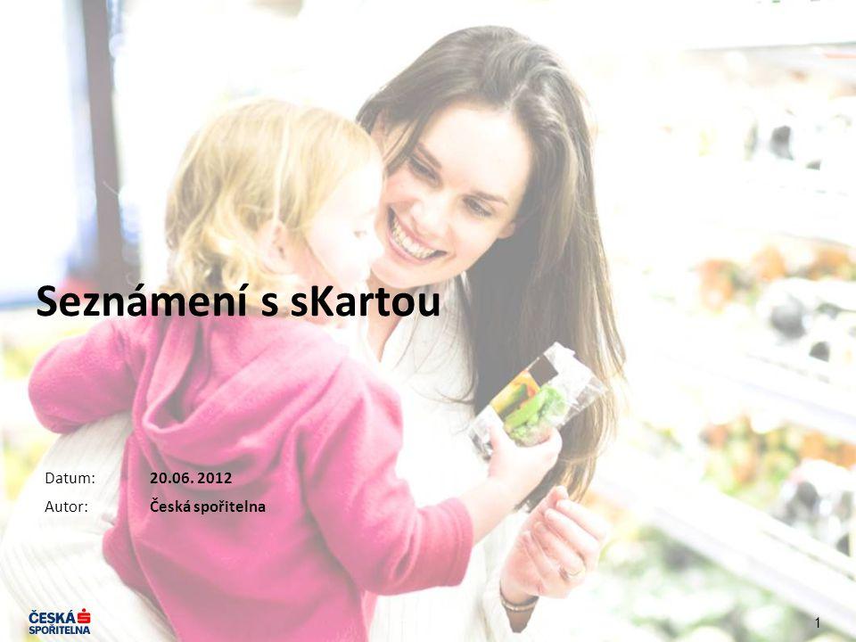 Seznámení s sKartou Datum: Autor: 20.06. 2012 Česká spořitelna 1