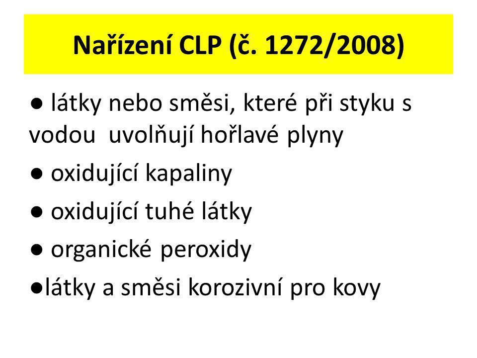 Nařízení CLP (č. 1272/2008) ● látky nebo směsi, které při styku s vodou uvolňují hořlavé plyny. ● oxidující kapaliny.