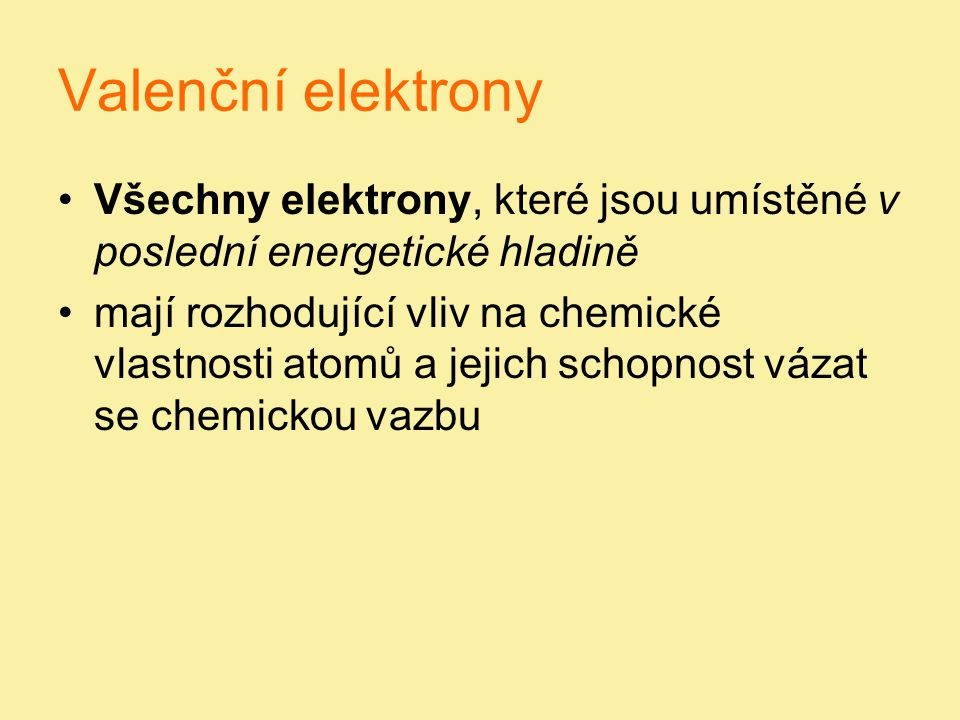 Valenční elektrony Všechny elektrony, které jsou umístěné v poslední energetické hladině.