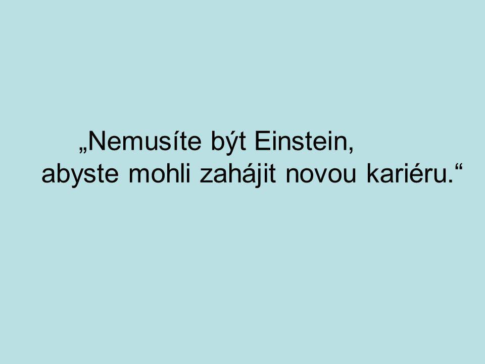 """""""Nemusíte být Einstein, abyste mohli zahájit novou kariéru."""