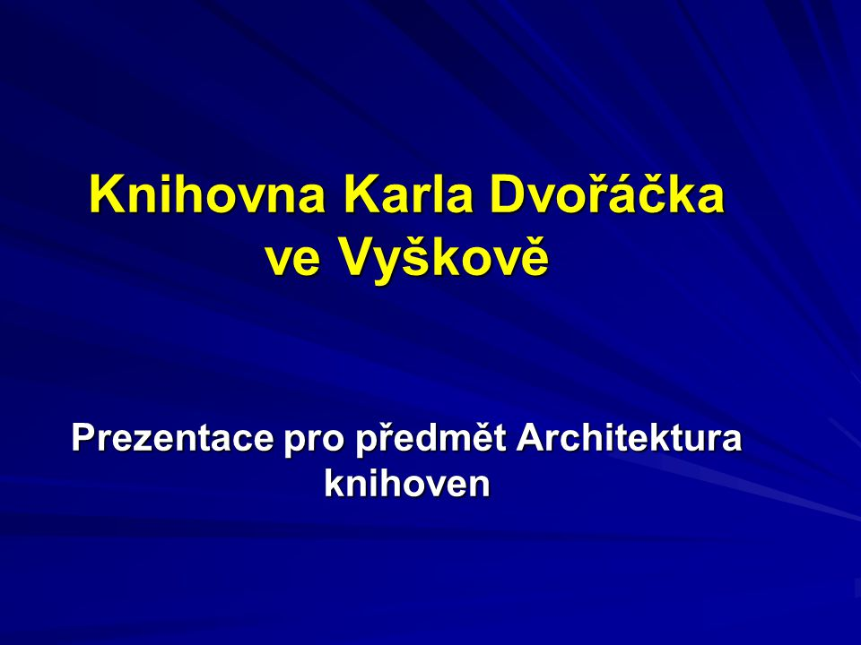 Knihovna Karla Dvořáčka ve Vyškově Prezentace pro předmět Architektura knihoven