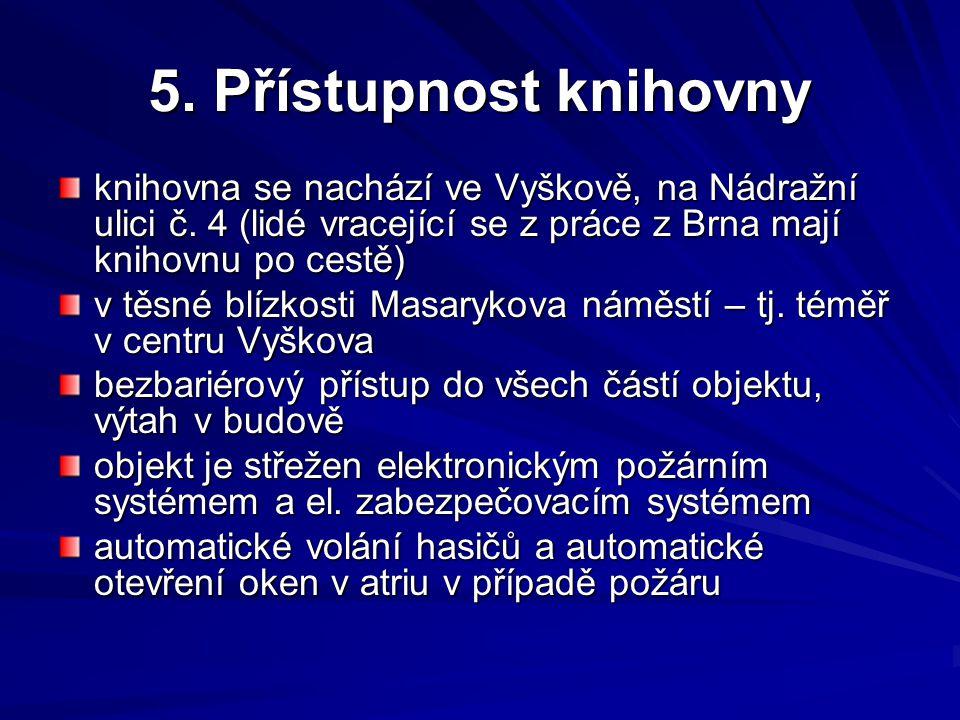 5. Přístupnost knihovny knihovna se nachází ve Vyškově, na Nádražní ulici č. 4 (lidé vracející se z práce z Brna mají knihovnu po cestě)