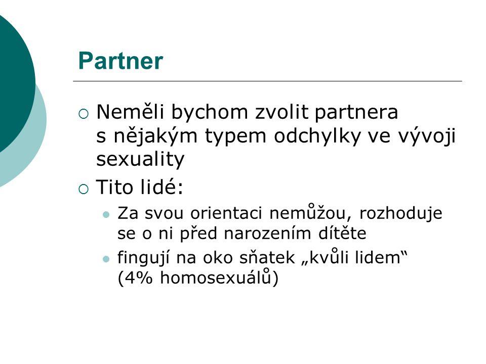 Partner Neměli bychom zvolit partnera s nějakým typem odchylky ve vývoji sexuality. Tito lidé: