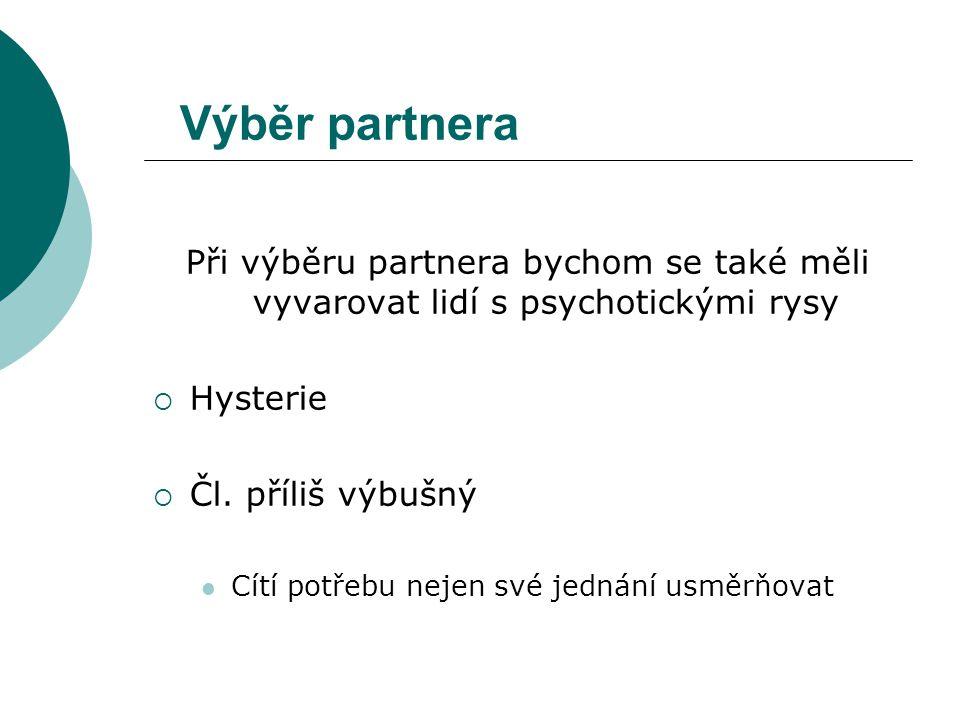 Výběr partnera Při výběru partnera bychom se také měli vyvarovat lidí s psychotickými rysy. Hysterie.