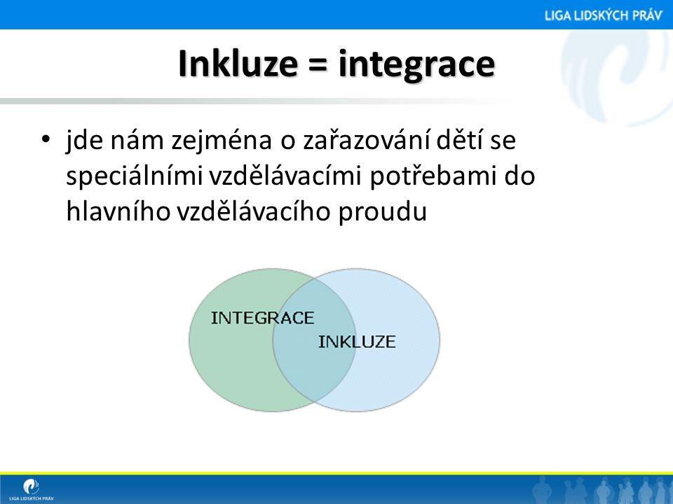 Inkluze = integrace jde nám zejména o zařazování dětí se speciálními vzdělávacími potřebami do hlavního vzdělávacího proudu.