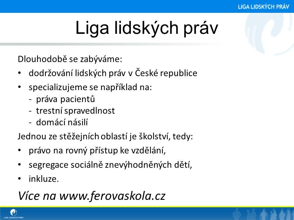 Liga lidských práv Více na www.ferovaskola.cz Dlouhodobě se zabýváme: