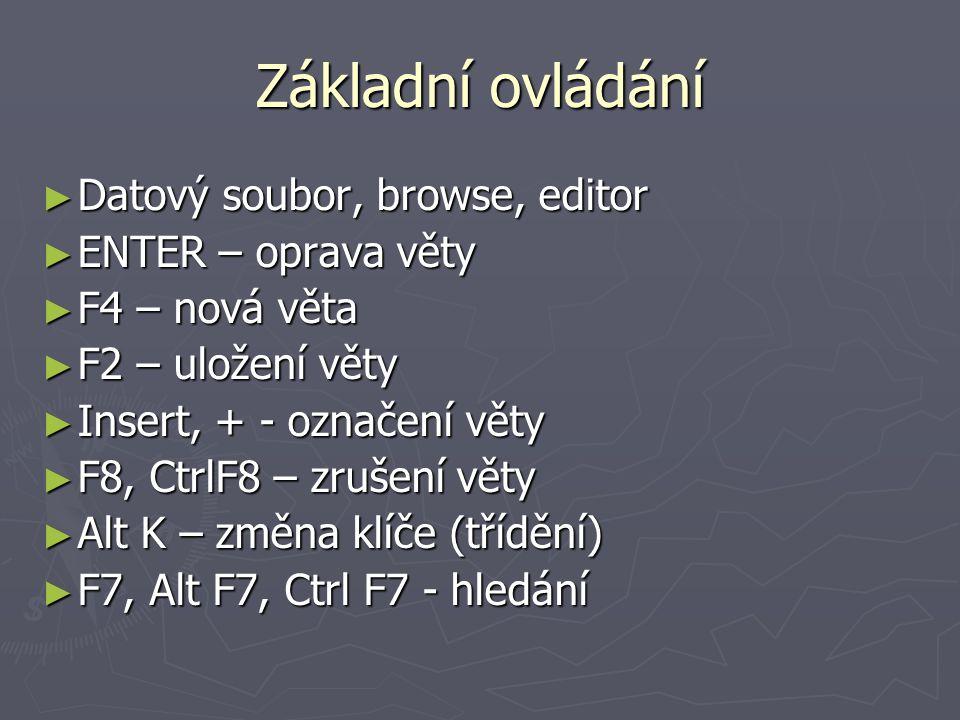 Základní ovládání Datový soubor, browse, editor ENTER – oprava věty