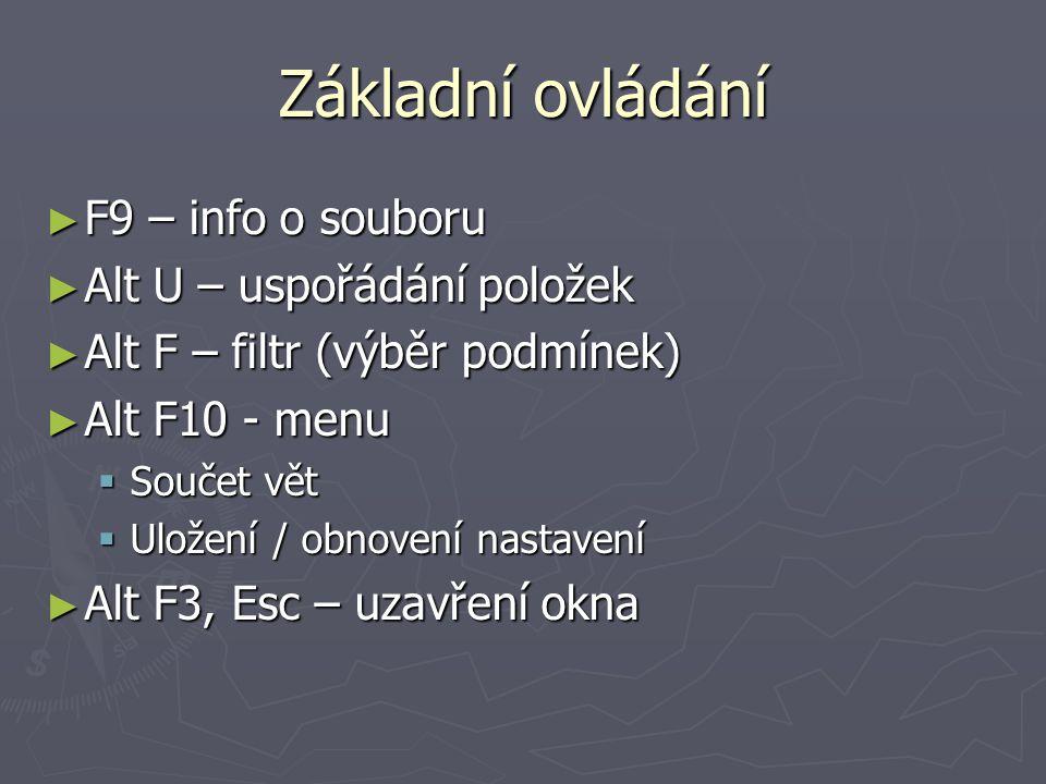 Základní ovládání F9 – info o souboru Alt U – uspořádání položek