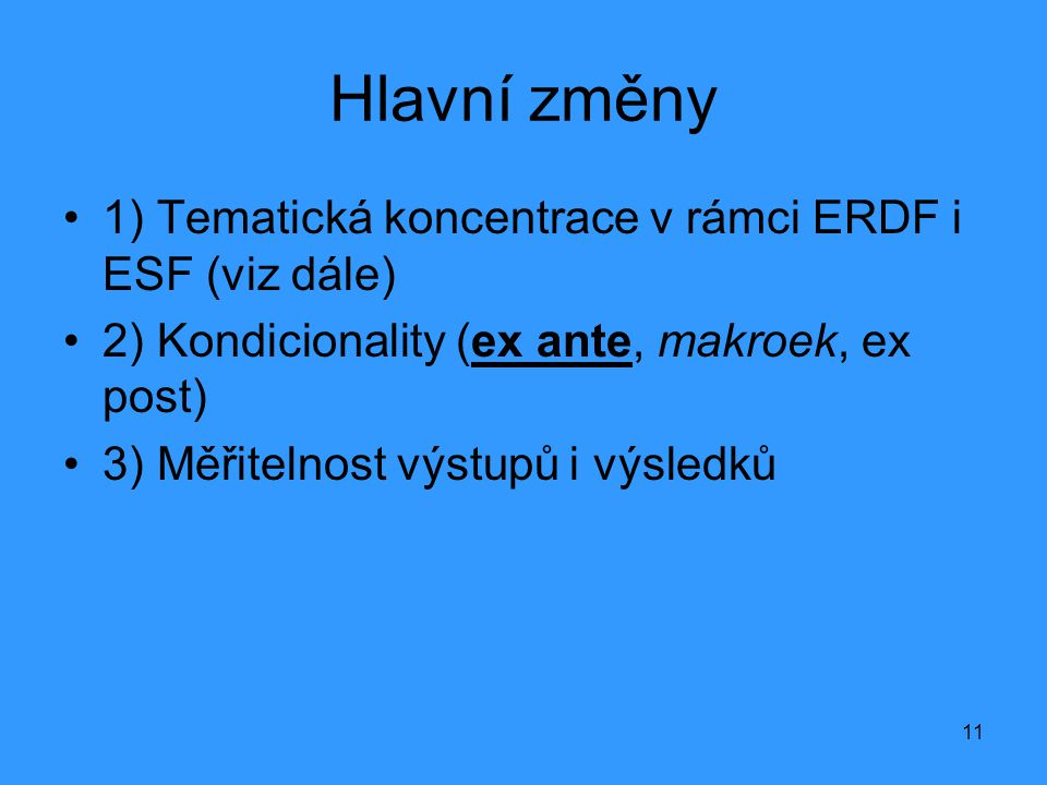 Hlavní změny 1) Tematická koncentrace v rámci ERDF i ESF (viz dále)