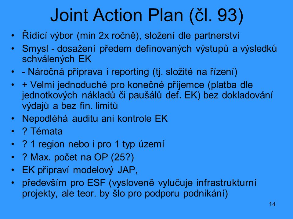 Joint Action Plan (čl. 93) Řídící výbor (min 2x ročně), složení dle partnerství.