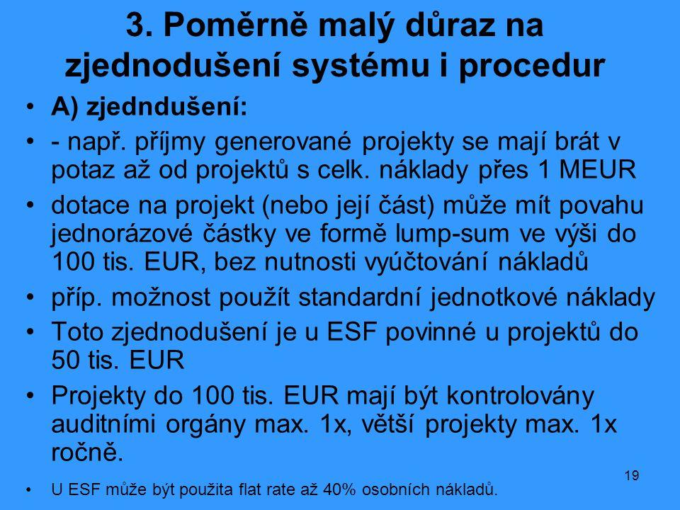 3. Poměrně malý důraz na zjednodušení systému i procedur