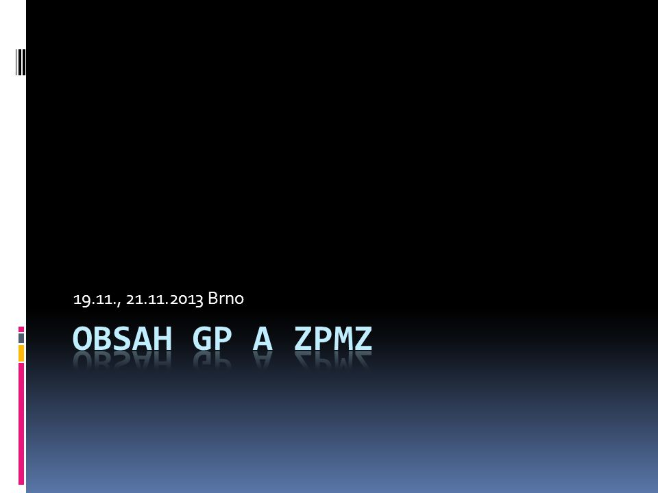 19.11., 21.11.2013 Brno Obsah GP a ZPMZ