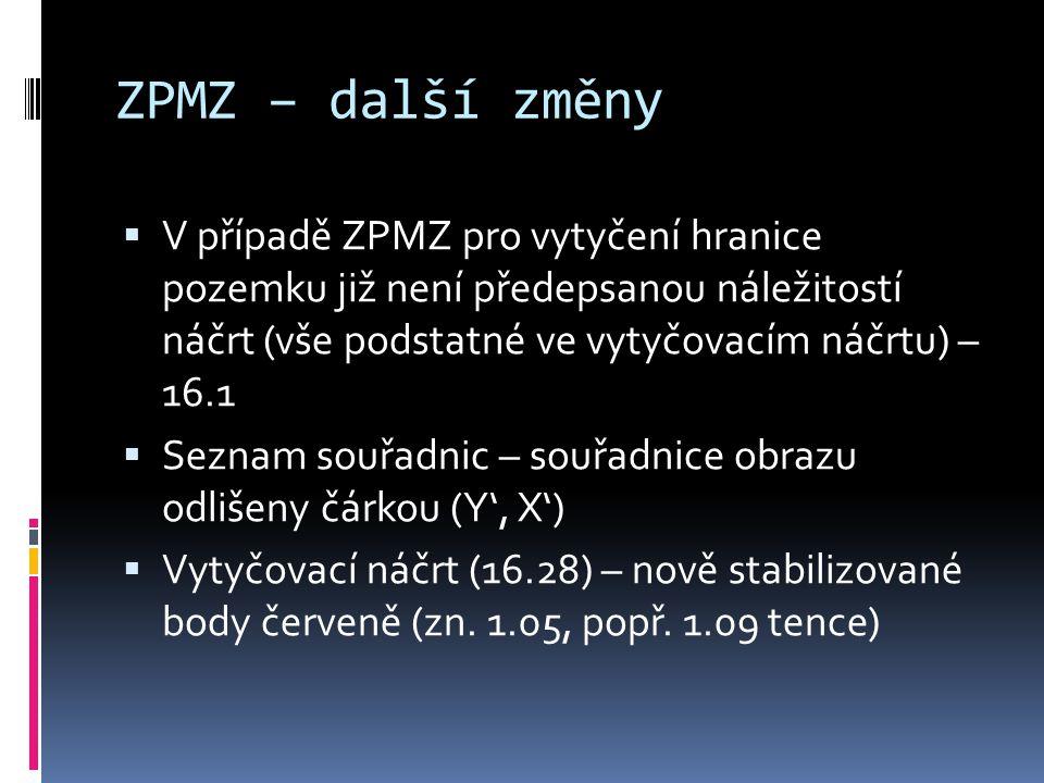 ZPMZ – další změny V případě ZPMZ pro vytyčení hranice pozemku již není předepsanou náležitostí náčrt (vše podstatné ve vytyčovacím náčrtu) – 16.1.