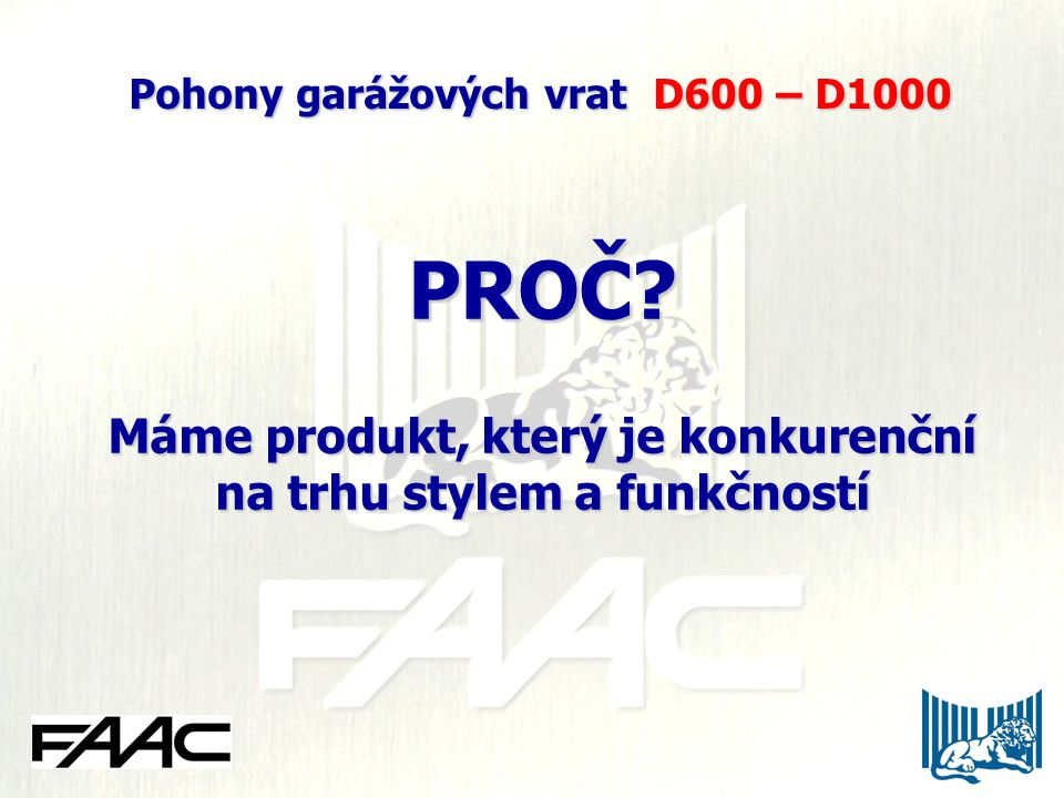 PROČ Máme produkt, který je konkurenční na trhu stylem a funkčností