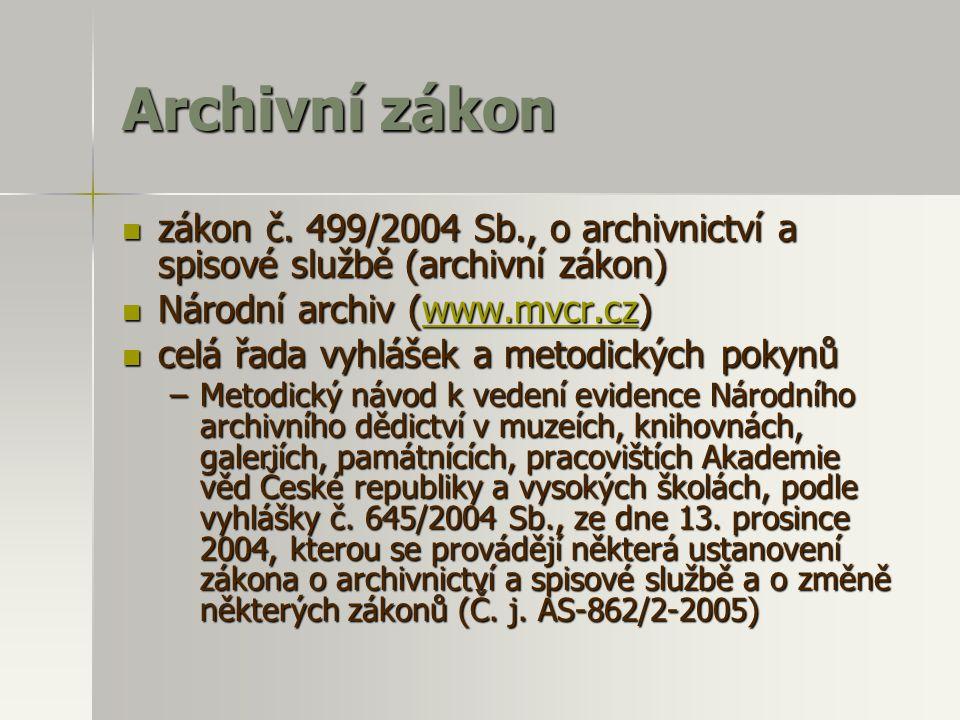 Archivní zákon zákon č. 499/2004 Sb., o archivnictví a spisové službě (archivní zákon) Národní archiv (www.mvcr.cz)