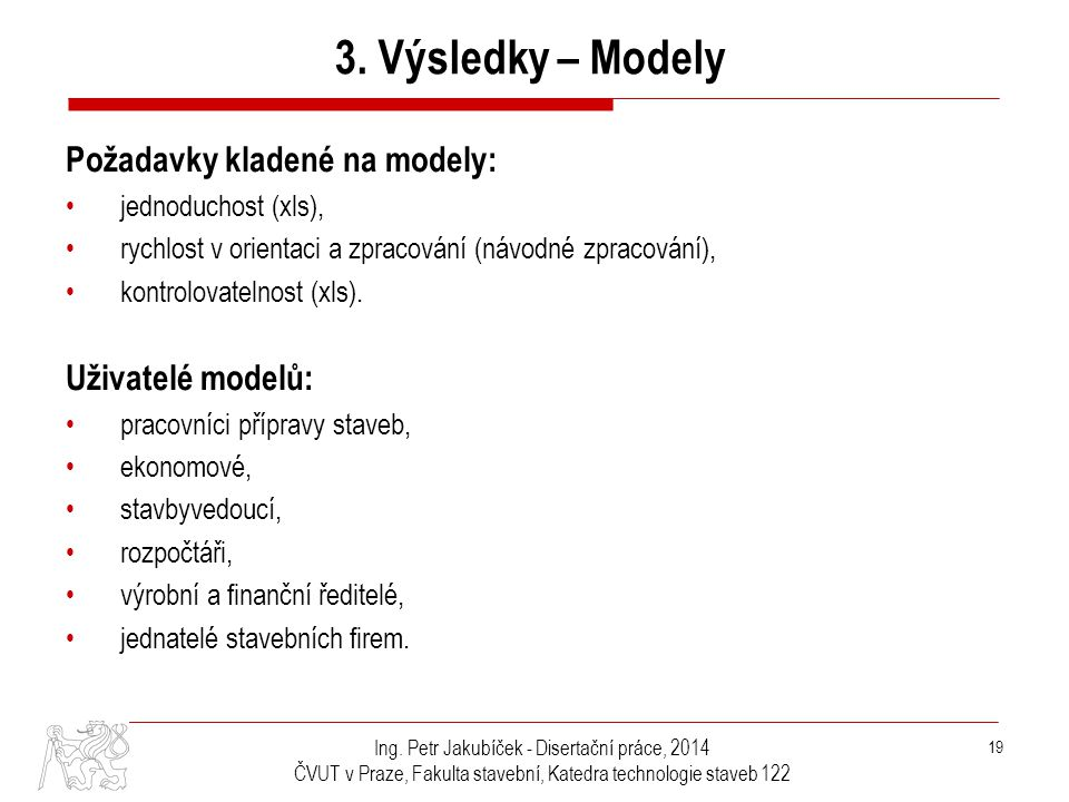 3. Výsledky – Modely Požadavky kladené na modely: Uživatelé modelů: