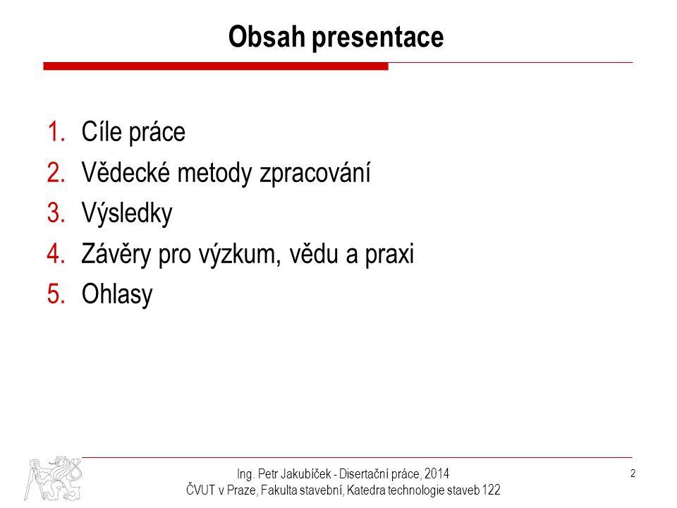 Obsah presentace Cíle práce Vědecké metody zpracování Výsledky