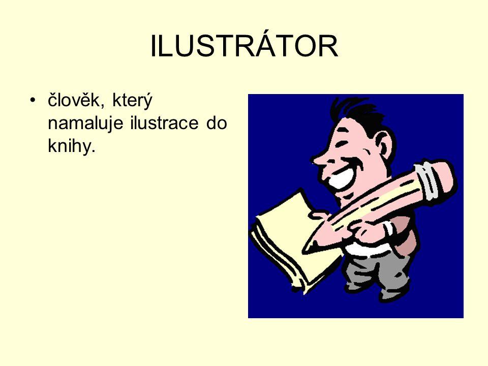 ILUSTRÁTOR člověk, který namaluje ilustrace do knihy.