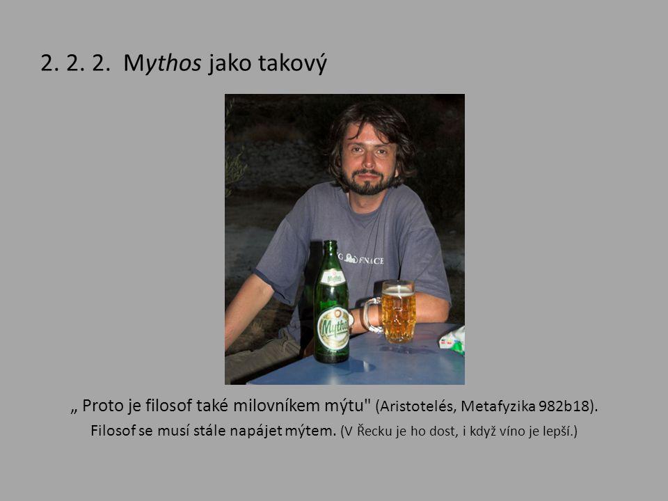 """2. 2. 2. Mythos jako takový """" Proto je filosof také milovníkem mýtu (Aristotelés, Metafyzika 982b18)."""